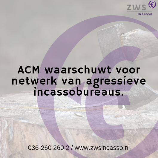 ZWS Incasso_ACM waarschuwt voor netwerk van agressieve incassobureaus