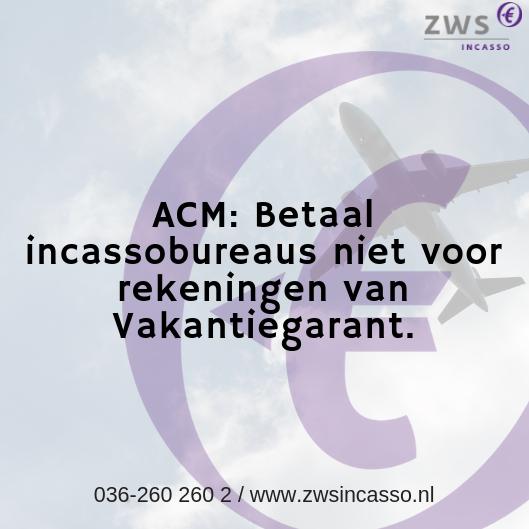 ZWS-Incasso_ACM_-Betaal-incassobureaus-niet-voor-rekeningen-van-Vakantiegarant