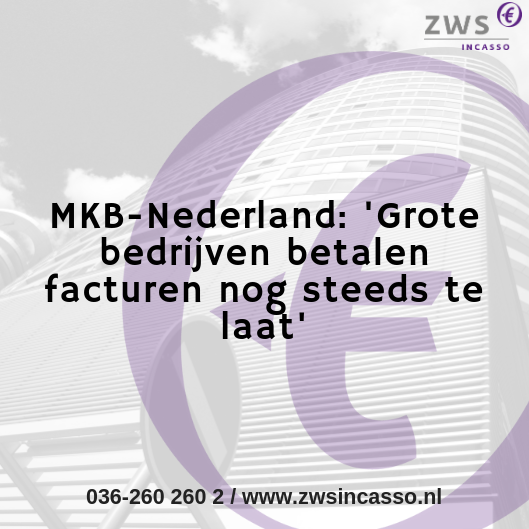 ZWS Incasso_MKB-Nederland_ 'Grote bedrijven betalen facturen nog steeds te laat'