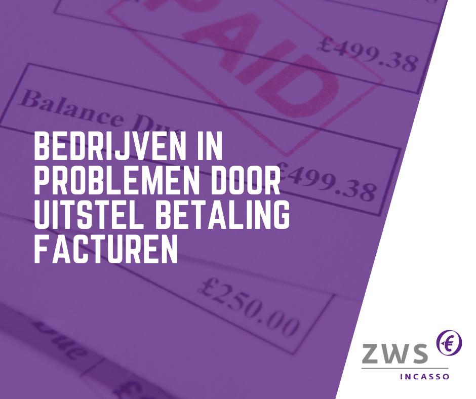 ZWS Incasso_BEDRIJVEN IN PROBLEMEN DOOR UITSTEL BETALING FACTUREN
