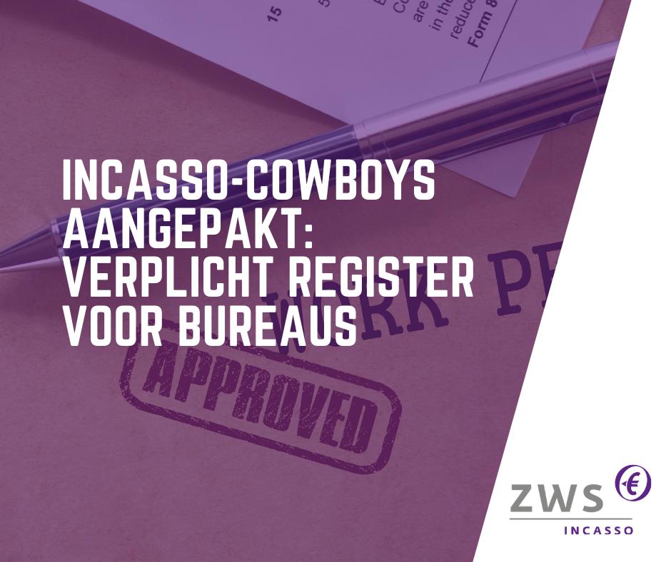 ZWS Incasso_Incasso-cowboys aangepakt_ verplicht register voor bureaus