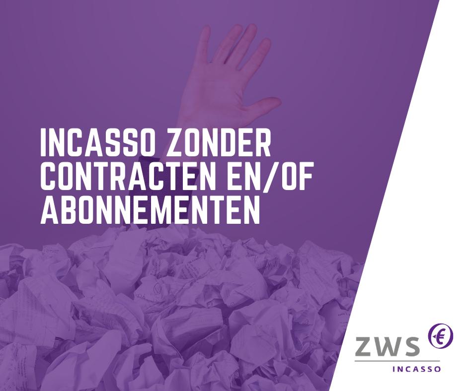 ZWS Incasso_Incasso zonder contracten enof abonnementen
